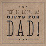 Top 10 Local Arizona Gifts for Dad