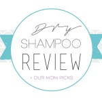 Fashion + Beauty Friday – Dry Shampoo Review + Our Mom Picks