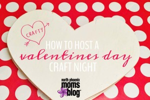 North Phoenix Moms Blog - How to Host a Valentines Craft Night