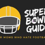 Super Bowl Guide… for Moms Who Hate Football
