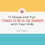 11 Cheap and Fun Things to Do in the Summer with Your Kids