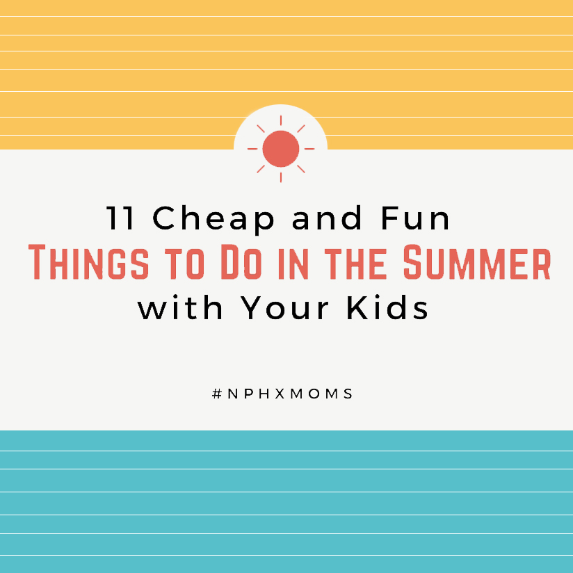 11 Cheap and Fun Things to Do in the Summer with Your Kids | North Phoenix Moms Blog