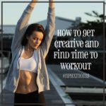 How to Get Creative and Find Time to Workout