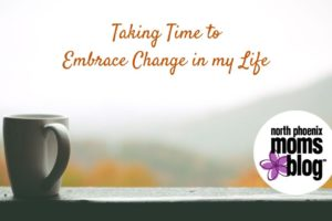 Taking Time to Embrace Change in my Life