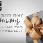 10 Gifts That Moms Actually Want and Will Love