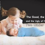 The Good, the Bad, and the Ugly of Having 2 Under 2