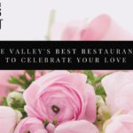 The Valley's Best Restaurants to Celebrate Your Love