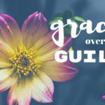 As a Mother I Will Choose to Focus on Grace over Guilt