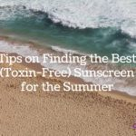 Tips on Finding the Best (Toxin-Free) Sunscreen for the Summer
