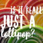 Is it Really 'Just' a Lollipop?