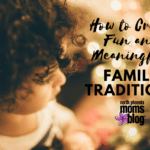 How to Create Fun and Meaningful Family Traditions