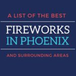 A List of the Best Fireworks in Phoenix and Surrounding Areas