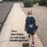 5 Questions To Ask Your Kindergartner About Their Day