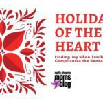 Holidays of the Heart {Finding Joy when Trouble Complicates the Season}