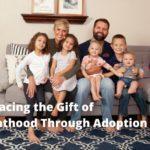 Embracing the Gift of Parenthood Through Adoption