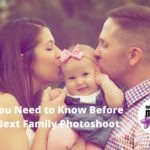 What You Need to Know Before Your Next Family Photoshoot