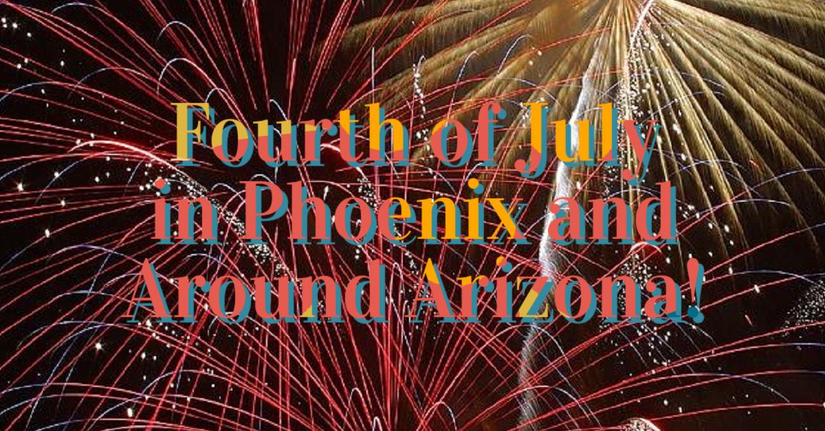 Fourth of July in Phoenix and Around Arizona